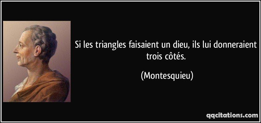 quote-si-les-triangles-faisaient-un-dieu-ils-lui-donneraient-trois-cotes-montesquieu-168162
